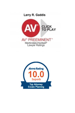 Larry Gaddis awards, AV Preeminent Rated by Martindale-Hubbell and 10.0 Rated in Estate Planning by Avvo